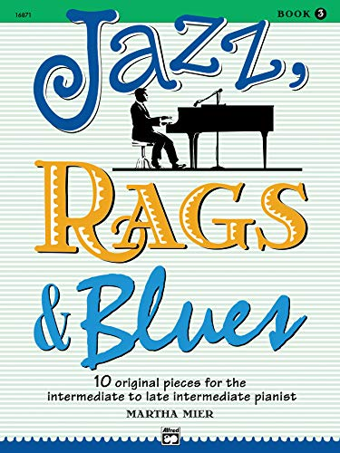 - Jazz, Rags & Blues, Bk 3: 10 Original Pieces for the Intermediate to Late Intermediate Pianist