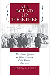 All Bound Up Together: The Woman Question in African American Public Culture, 1830-1900 (The John Hope Franklin Series in African American History and Culture) Kindle Edition