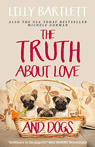The Truth About Love and Dogs: The laugh out loud new romcom about friendship and happily ever afters by [Bartlett, Lilly, Gorman, Michele]