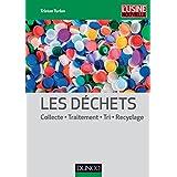 Les déchets : Collecte, traitement, tri, recyclage (Technique et Ingénierie) (French Edition)