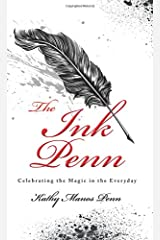The Ink Penn: Celebrating the Magic in the Everyday Paperback