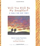 img - for Will You Still be My Daughter?: A Fable for Our Times (Fable for Our Times, 3) book / textbook / text book