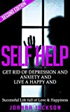 Self Help: Get Rid of Depression & Anxiety and Live a Happy & Successful Life full of Love & Happiness (Negativity, Positive Affirmations, Manifestation, ... Fulfillment, Worry, Mood Disorders)
