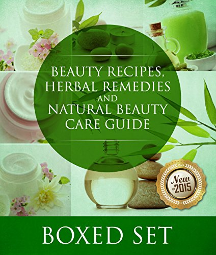 Beauty Recipes, Herbal Remedies and Natural Beauty Care Guide: 3 Books In 1 Boxed Set (Homemade Face Mask Recipes For Oily Skin)