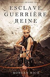 De Couronnes et de Gloire, tome 1 : Esclave, Guerrière, Reine par Morgan Rice