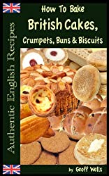 How To Bake British Cakes, Crumpets, Buns & Biscuits