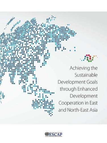 Achieving the Sustainable Development Goals Through Enhanced Development Cooperation in East and North-East Asia