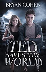 Ted Saves the World (A YA Sci-Fi Fantasy Series of Superhero Novels Book 1) (English Edition)