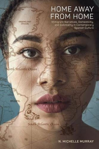 Home Away from Home: Immigrant Narratives, Domesticity, and Coloniality in Contemporary Spanish Culture
