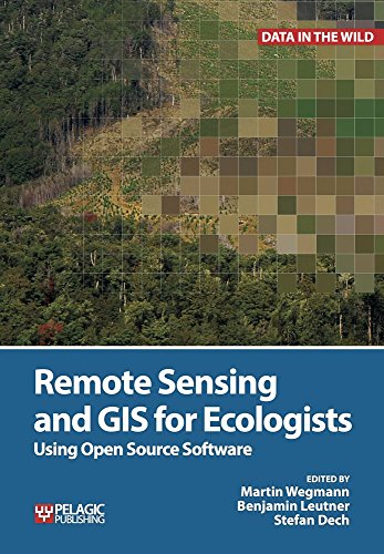 Remote Sensing and GIS for Ecologists: Using Open Source Software (Data in the Wild) (Gis Software)