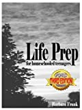 Life Prep for Homeschooled Teenagers, Third Edition: A Parent-Friendly Curriculum For Teaching Teens About Credit Cards, Auto And Health Insurance, ... Becoming Debt-Free While Living Their Values