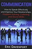 Communication: How to Speak Effectively and Improve Your Relationships, Problem Solving, Listening,