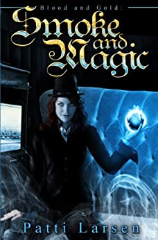 Smoke and Magic (Blood and Gold: Book One 1) by [Larsen, Patti]