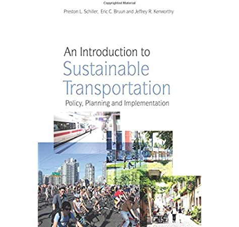 An Introduction To Sustainable Transportation Policy Planning And Implementation Preston L Schiller Eric Bruun Jeffrey R Kenworthy 9781844076659 Amazon Com Books