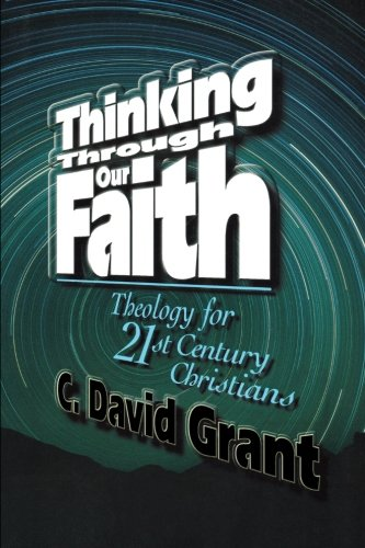 Thinking Through Our Faith: Theology for 21st Century Christians