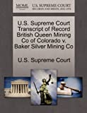 U. S. Supreme Court Transcript of Record British Queen Mining Co of Colorado V. Baker Silver Mining Co, , 127004849X