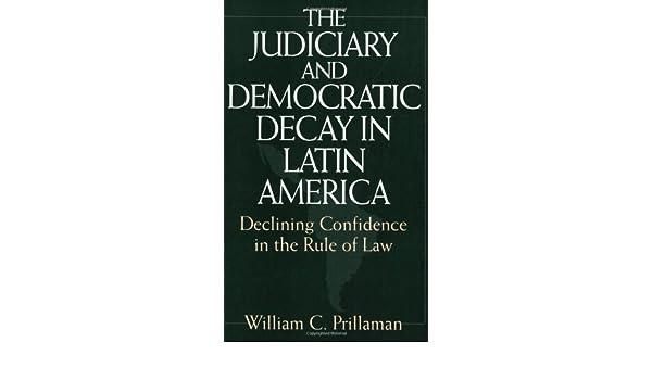 The Judiciary and Democratic Decay in Latin America ...