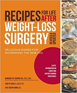Recipes For Life After Weight Loss Surgery Revised And Updated Delicious Dishes Nourishing The New You Latest Information On Lower BMI Gastric