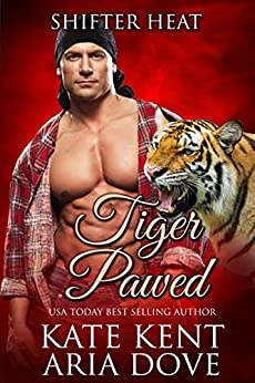 Tiger Pawed (Shifter Heat Book 1) by [Kent, Kate, Dove, Aria]