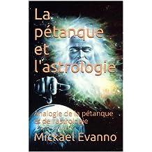 La pétanque et l'astrologie: Analogie de la pétanque et de l'astrologie (French Edition)