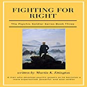 Fighting for Right: The Psychic Soldier Series, Book 3 | Martin K. Ettington