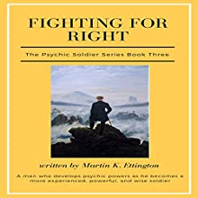 Fighting for Right: The Psychic Soldier Series, Book 3 Audiobook by Martin K. Ettington Narrated by Martin K. Ettington