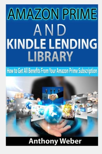 Amazon Prime: and Kindle Lending Library. How to Get All Benefits from Amazon Prime Subscription (kindle unlimited, lending library,amazon echo) ... services, social media,echo) (Volume 1)