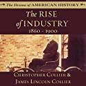 The Rise of Industry, 1860–1900 Audiobook by Christopher Collier, James Lincoln Collier Narrated by Jim Manchester