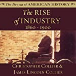 The Rise of Industry, 1860–1900 | Christopher Collier,James Lincoln Collier