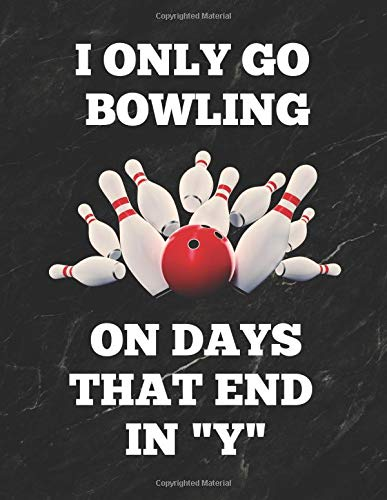 I Only Go Bowling On Days That End In