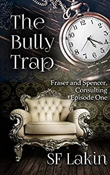 The Bully Trap: Fraser and Spencer, Consulting: Episode One by [Lakin, SF]