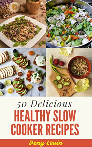 Healthy Slow Cooker Cookbook : 50 Delicious of Healthy Slow Cooker Recipes (healthy slow cooker cookbook, healthy slow cooker,  healthy slow cooker recipes, slow cooker recipes healthy) by Denny Levin