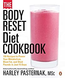 The Body Reset Diet Cookbook: 150 Recipes to Power Your Metabolism, Blast Fat, and Shed Pounds in Just 15 Days [Paperback]