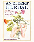 img - for An Elders' Herbal: Natural Techniques for Health and Vitality (Healing Arts Press) by David Hoffmann FNIMH AHG (1993-03-01) book / textbook / text book