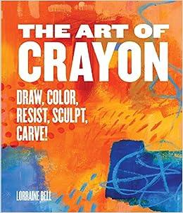 The Art Of Crayon Draw Color Resist Sculpt Carve Lorraine - 21 incredible works art sculpted books