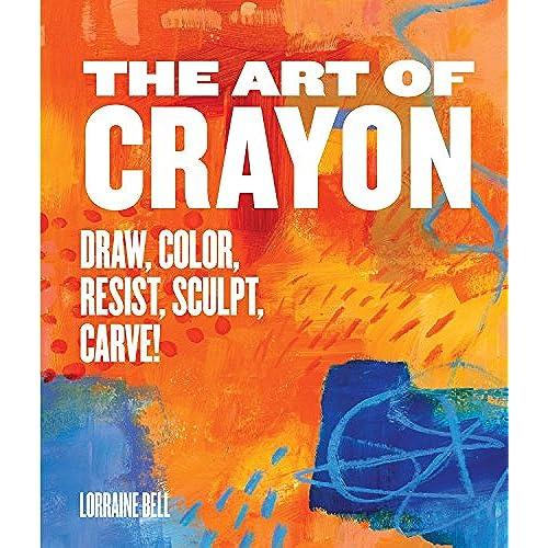 The Art Of Crayon Draw Color Resist Sculpt Carve