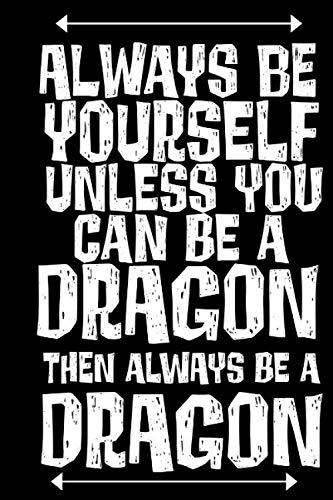 Funny Halloween Cards Sayings (Always be Yourself Unless You Can be a Dragon Then Always be a Dragon: Funny Saying  Book Notepad Notebook Composition and Journal Gratitude Dot)