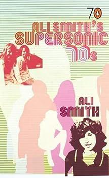 Ali Smith's Supersonic 70s 0141023023 Book Cover