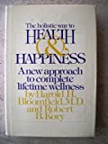 The Holistic Way to Health and Happiness, Harold H. Bloomfield and Robert Kory, 0671228129
