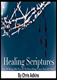 Healing Scriptures From Genesis To Revelation: 300 Healing Bible Verses On The Proven Healing Promises From God's Word (alternative, self healing, healing ... codes, power, yourself, soul, pain)