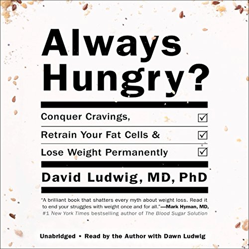 Always Hungry?: Conquer Cravings, Retrain Your Fat Cells, and Lose Weight Permanently by Hachette Audio