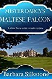 Mister Darcy's Maltese Falcon: A Mister Darcy series comedic mystery (Volume 8)