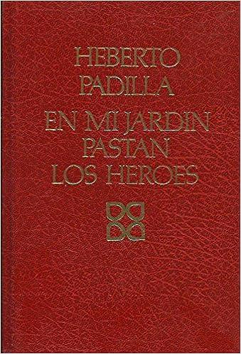 En mi jardín pastan los héroes: Amazon.es: Heberto Padilla: Libros