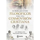 Fundamentos Filosoficos para una Cosmovision Cristiana (Spanish Edition)