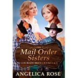 Mail Order Bride Romance: Mail Order Sisters: Colorado Brides Books 1 & 2 (A Sweet / Clean Western Historical Romance) (Sweet and Clean Inspirational Christian Romance Short Stories Book 3)