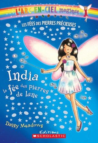 ARC-En-Ciel Magique 1: India, La Fee Des Pierres de Lune (L'Arc-En-Ciel Magique - Les Fees Des Bijoux) (French Edition)