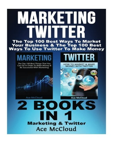 Marketing: Twitter: The Top 100 Best Ways To Market Your Business & The Top 100 Best Ways To Use Twitter To Make Money: 2 Books in 1: Marketing & ... Sales On Social Media Twitter & More) (Making Money On Twitter compare prices)