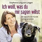 Ich weiß, was du mir sagen willst: Die Sprache der Hunde richtig verstehen | Stephanie Lang von Langen