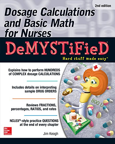 Dosage Calculations and Basic Math for Nurses Demystified, Second Edition (Demystified Nursing) Pdf