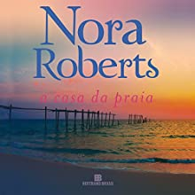 A casa da praia [The Beach House] Audiobook by Nora Roberts Narrated by Kel Freire